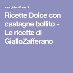 Ricette Dolce con castagne bollito - Le ricette di GialloZafferano