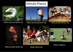 Ultimate Frisbee and societal views, the amount of times that someone jokes about throwing to dog