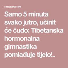 Samo 5 minuta svako jutro, učinit će čudo: Tibetanska hormonalna gimnastika pomlađuje tijelo!..