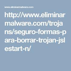 http://www.eliminarmalware.com/trojans/seguro-formas-para-borrar-trojan-jslestart-n/