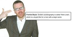 The most outrageous, funniest jokes Frankie Boyle has ever told Frankie Boyle, Mel Gibson, Funny Comments, Dog Names, Funny Jokes, Celebrities, Women, Celebs, Husky Jokes