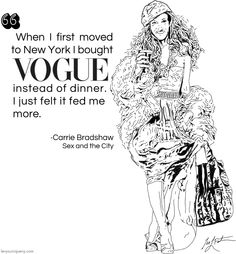 """""""When I first moved to New York I bought VOGUE instead of dinner. I just felt it fed me more."""" -Carrie Bradshaw, Sex and the City #nyc #quotes"""