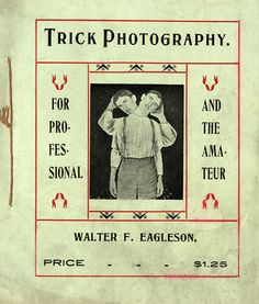 """Trick Photography"" by Walter F. Eagleson, 1902 booklet 