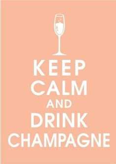 Resultados da Pesquisa de imagens do Google para http://27and1dresses.files.wordpress.com/2011/08/keep-calm-and-drink-champagne-apricot-blush-featured-5x7-poster-buy-3-and-get-1-free.jpeg