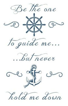 """""""Be the one to guide me, but never hold me down"""" maybe just the quote and the anchor :)"""