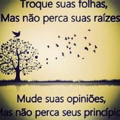 <p></p><p>Troque suas folhas, mas não perca suas raízes.<br />Mude suas opiniões, mas não perca seus princípios.</p>