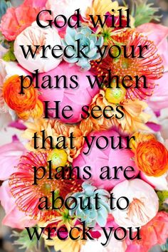 I found this quote the other day (on pinterest of course) and it wrecked me. I'm a plan person, I always have a plan and I make sure that things go according to that plan.  Well, lately God's plans...
