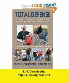 Total Defense A Comparison of Grappling and Striking Defenses Against Common Street Attacks (9781934903223) Loren W. Christensen, Mark Mireles , ISBN-10: 1934903221  , ISBN-13: 978-1934903223 ,  , tutorials , pdf , ebook , torrent , downloads , rapidshare , filesonic , hotfile , megaupload , fileserve