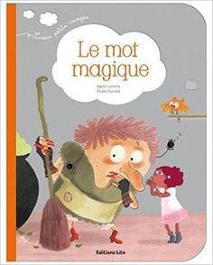 Amazon.fr - Le mot magique - Dès 2 ans - Agnès Laroche, Élodie Durand - Livres