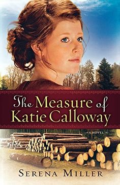 The Measure of Katie Calloway - Serena B. Miller - Baker Pub Group * Northwoods of Michigan