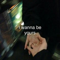 Image result for i wanna be yours