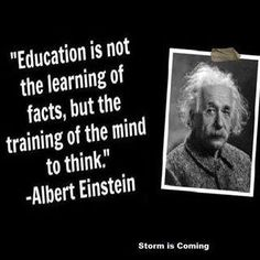 Albert Einstein. This is how it should be, but not always the case in our school systems.
