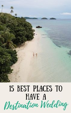 These 15 best places to have a destination wedding include winter wonderland spots, beach escapes, tropical paradises, and cultural meccas! #wedding #destintationwedding #traveltips