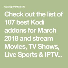 Check out the list of 107 best Kodi addons for March 2018 and stream Movies, TV Shows, Live Sports & IPTV Channels. Also view installation guides for these addons along with the repositories they can be installed. We have categorized Kodi addons for Windows, Android, FireStick, Xbox One, and Mac.