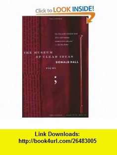 The Museum of Clear Ideas (0046442680851) Donald Hall , ISBN-10: 0395680859  , ISBN-13: 978-0395680858 ,  , tutorials , pdf , ebook , torrent , downloads , rapidshare , filesonic , hotfile , megaupload , fileserve