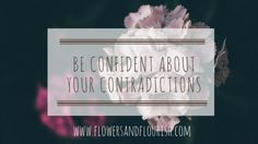 Be confident about your contradictions