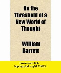 On the Threshold of a New World of Thought (9781151514110) William Barrett , ISBN-10: 115151411X  , ISBN-13: 978-1151514110 ,  , tutorials , pdf , ebook , torrent , downloads , rapidshare , filesonic , hotfile , megaupload , fileserve