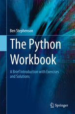 The Python Workbook - A Brief Introduction with Exercises and | Ben Stephenson | Springer