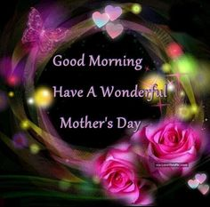 Good Morning Have A Wonderful Mother's Day mothers day good morning happy mothers day happy mothers day pictures mothers day quotes happy mothers day quotes mothers day quote mother's day happy mother's day quotes good morning mothers day quotes Happy Mothers Day Pictures, Happy Mothers Day Wishes, Happy Mother Day Quotes, Happy Birthday Wishes Cards, Happy Birthday Mom, Mother Quotes, Mothers Day Cards, Good Morning Happy, Good Morning Picture