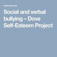 Social and verbal bullying – Dove Self-Esteem Project