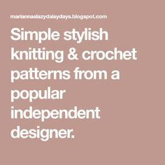 Simple stylish knitting & crochet patterns from a popular independent designer.