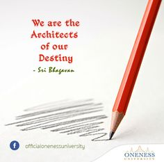 We are the architects of our destiny. -Sri Bhagavan
