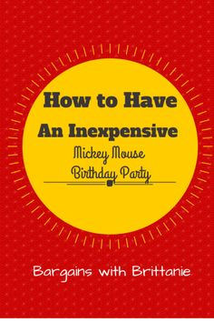 How to Have an Inexpensive Mickey Birthday Party! Bargains with Brittanie