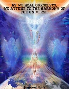 As we heal ourselves, we attune to the harmony of the Universe.