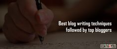 The field of ‪#‎blogging‬ is a highly competitive area. Each day thousands of blogs are being published on the ‪#‎web‬, making the competition even stronger. Even if you write great ‪#‎content‬, you might not get the traffic you expected sometimes. Here are some of the best blog writing techniques followed by the top bloggers