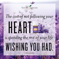 Build Your Dream: The cost of not following your heart is spending the rest of your life wishing you had. ~J. Paulson quote ~ Young Living Essential Oils