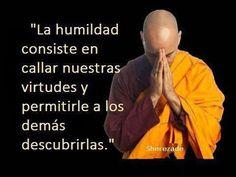 """... """"La humildad consiste en callar nuestras virtudes y permitirle a los demás descubrirlas"""". Sherezade."""