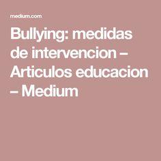 Bullying: medidas de intervencion – Articulos educacion – Medium