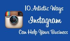 10 Creative & Easy Ways Instagram Can Help Your Business -- Small Business Marketing