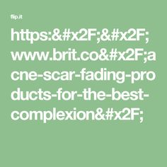 https://www.brit.co/acne-scar-fading-products-for-the-best-complexion/