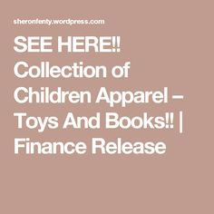 SEE HERE!! Collection of Children Apparel – Toys And Books!! | Finance Release