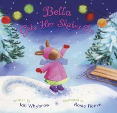Bella Gets Her Skates on, Ian Whybrow, Rosie Reeve. A Christmas present from our local mother and toddler group. 23/01/14.