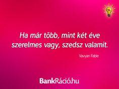 Ha már több, mint két éve szerelmes vagy, szedsz valamit. - Vavyan Fable, www.bankracio.hu idézet