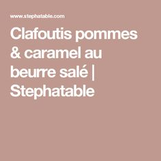 Clafoutis pommes & caramel au beurre salé | Stephatable