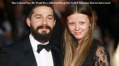 Shia LaBeouf Says He Would Have killed Girlfriend Mia Goth if Onlookers Had not Intervened