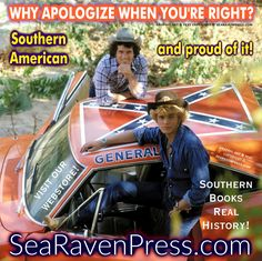 Why apologize when you're right? We're Southern Americans and proud of it! SEA RAVEN PRESS: Southern Books, Real History! www.SeaRavenPress.com