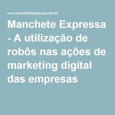 Manchete Expressa - A utilização de robôs nas ações de marketing digital das empresas