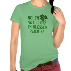 I M Not Lucky Blessed Psalm 32 T Shirt