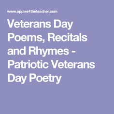Veterans Day Poems, Recitals and Rhymes - Patriotic Veterans Day Poetry