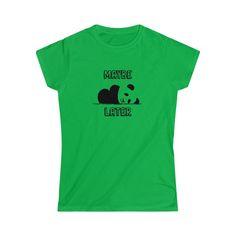110d8895c Funny Panda T shirt, cute sleeping panda cub, procrastination, maybe later  Women's Softstyle