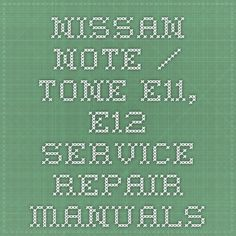 Nissan Note / Tone E11, E12 Service Repair Manuals