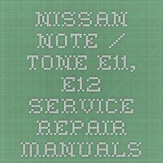 Nissan Note / Tone E11, E12 Service Repair Manuals