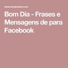 Bom Dia - Frases e Mensagens de para Facebook