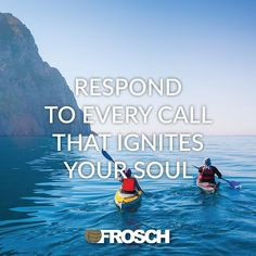 """""""Respond to every call that ignites your soul.""""—Rumi"""