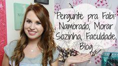 Pergunte pra Fabi: Namorado, Morar Sozinha, Faculdade, Blog