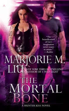 THE MORTAL BONE (Hunter Kiss #4) by Marjorie M. Liu  THE MORTAL BONE is 7th storyline and the 4th novel in Marjorie M Liu's Urban Fantasy Hunters Kiss series.